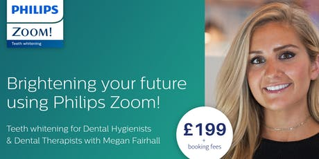 Brightening Your Future Using Philips Zoom! Tooth Whitening Training for Dental Hygienists and Dental Therapists (London)  tickets