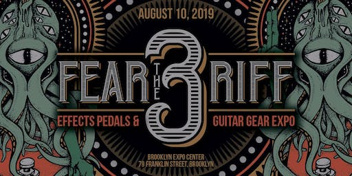 3rd Annual Fear The Riff: NYC's Effects Pedal & Guitar Expo