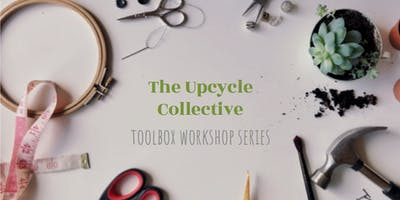 Upcycle Collective Toolbox Workshop Series