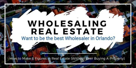 Become Orlando's Top Real Estate Wholesaler! (T) tickets