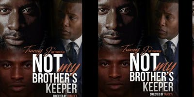 Stage Play Tracey J's NOT My Brother's Keeper