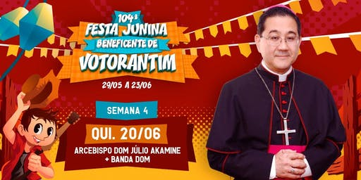 ARCEBISPO DOM JÚLIO AKAMINE 20/06 - 104ª Festa Junina de Votorantim