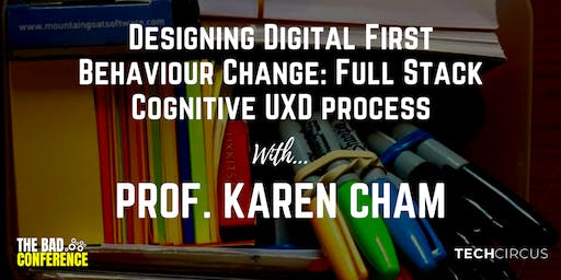 The BAD Conference + Workshop - RHIZOMETRICS™: Designing Digital First Behaviour Change: Full Stack Cognitive UXD Process with Karen Cham