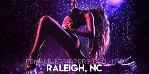 Hire a Female Stripper Raleigh, NC - Female Strippers for Hire Raleigh, NC
