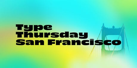 Type Thursday SF – August tickets