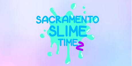 Sacramento Slime Time 2 tickets