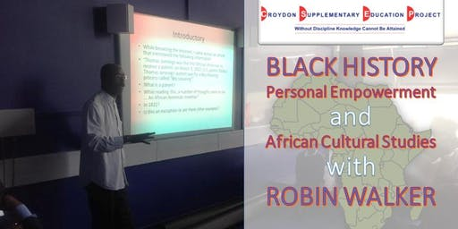 Black History, Personal Empowerment and African Cultural Studies 18 Week course with Robin Walker