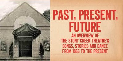 Past, Present, and Future: an overview of the Stony Creek Theatre's songs, stories and dance from 1866 to the present