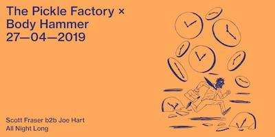 The Pickle Factory x Body Hammer with Scott Fraser b2b Joe Hart All Night Long