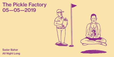 The Pickle Factory with Sadar Bahar All Night Long