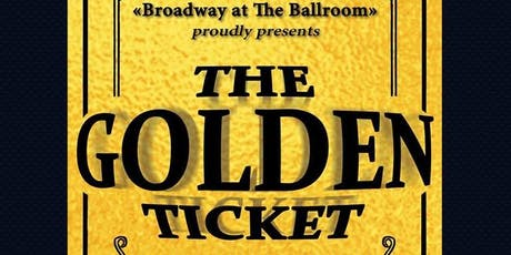 Broadway at The Ballroom's The Golden Ticket - Sunday tickets