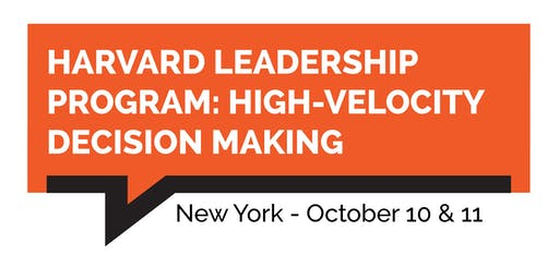 Harvard Leadership Program: High Velocity Decision-Making