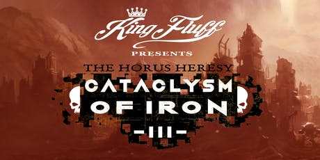 King Fluff presents The Horus Heresy: Cataclysm of Iron III tickets