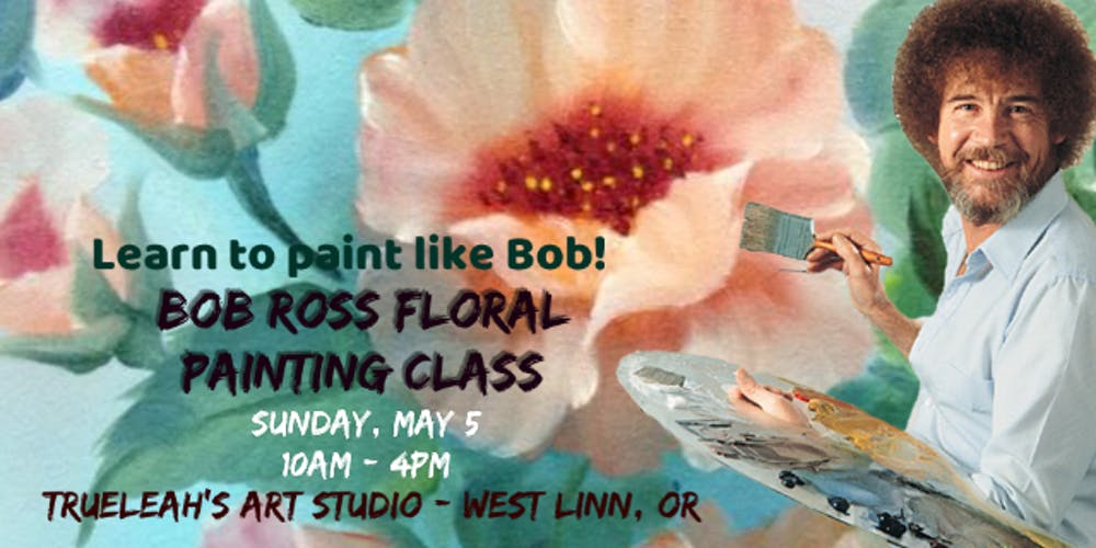 Bob Ross Joy Of Painting Floral Workshop Registration Sun May 5