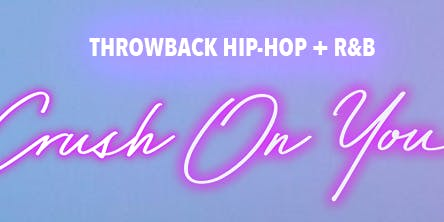 Crush On You: Throwback Hip Hop + R&B