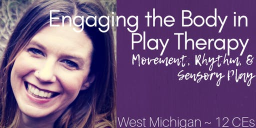Engaging the Body in Play Therapy: Movement, Rhythm, and Sensory Play- West Michigan