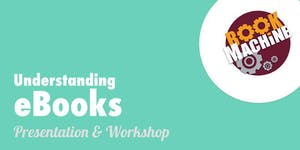 Understanding Ebooks: Presentation and Workshop