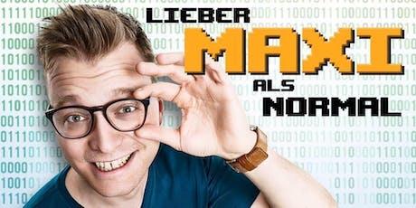 """Maxi Gstettenbauer - """"Lieber Maxi als normal!"""" Tickets"""