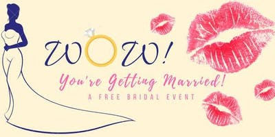 WOW! You're getting Married! Third Annual Bridal Show.