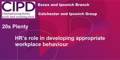 20s Plenty - HR's role in developing appropriate workplace behaviour - Colchester and Ipswich Group