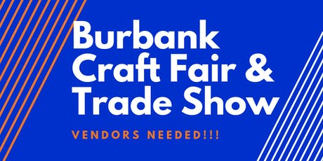 Burbank Craft Fair & Trade Show | We are looking for Vendors! tickets