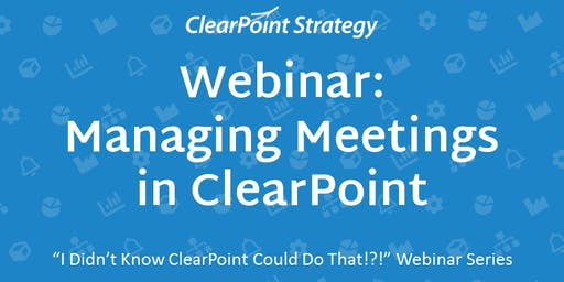 """""""I Didn't Know ClearPoint Could Do That!?!"""" Webinar - Managing Meetings in ClearPoint"""