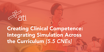 VIRTUAL WORKSHOP – Creating Clinical Competence: Integrating Simulation Across the Curriculum