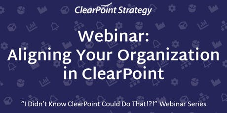 """""""I Didn't Know ClearPoint Could Do That!?!"""" Webinar - Aligning Your Organization in ClearPoint tickets"""