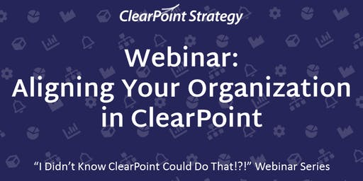 """""""I Didn't Know ClearPoint Could Do That!?!"""" Webinar - Aligning Your Organization in ClearPoint"""