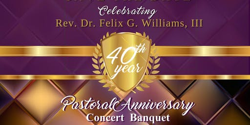 Felix G. Williams' 40th Pastoral Anniversary Concert Banquet
