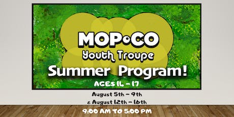 Mopco Youth Troupe Summer Program ( 14 - 17 ) tickets