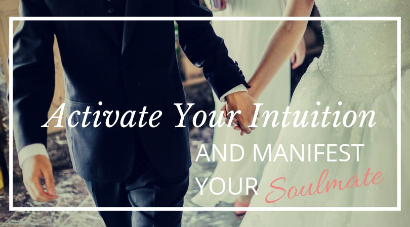 Activate your Intuition to Manifest Your Soulmate: Pre-Recorded Workshop