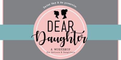Dear Daughter: A Mother + Daughter Workshop