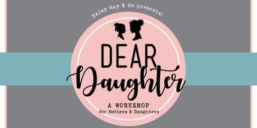 Dear Daughter: A Mother + Daughter Workshop