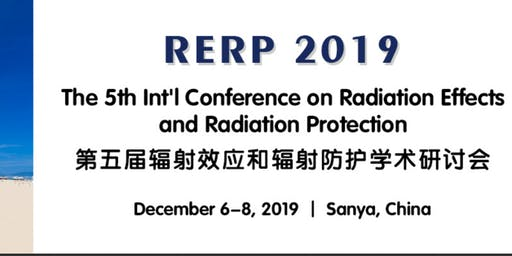 The 5th Int'l Conference on Radiation Effects and Radiation Protection-RERP