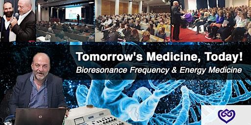 Tomorrow's Medicine, Today! Frequency & Energy Medicine