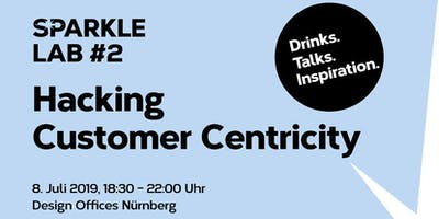 SPARKLE LAB #2: Hacking Customer Centricity! Drinks. Talks. Inspiration.