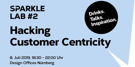 SPARKLE LAB #2: Hacking Customer Centricity! Drinks. Talks. Inspiration. Tickets