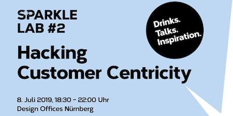 SPARKLE LAB #2: Hacking Customer Centricity! Drinks. Talks. Inspiration. tickets