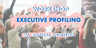 Workshop: Executive Profiling w. Raneal Engineer
