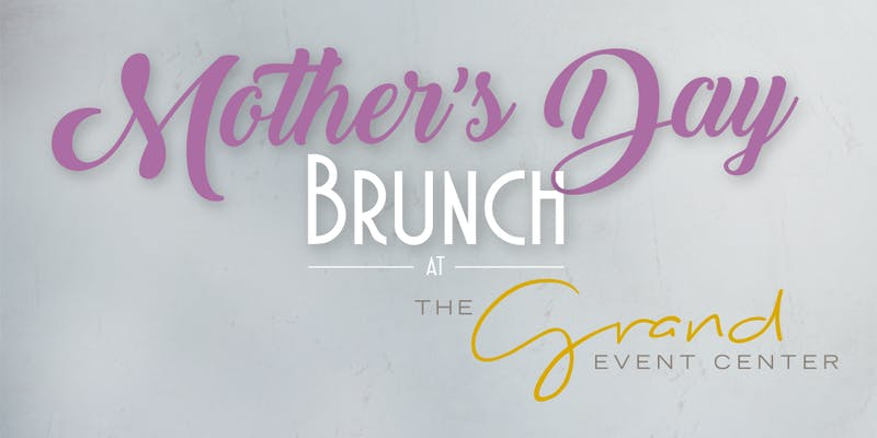 Mother's Day Brunch at The Grand Event Center