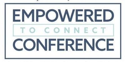 Empowered To Connect Conference 2019