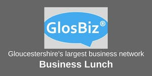 GlosBiz® Business Lunch: Wednesday 22 May, 2019,...