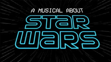 """""""A Musical About Star Wars"""""""