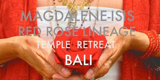 Magdalene Isis Red Rose Lineage Temple Retreat in BALI -a week of Divine Priestess Sisterhood