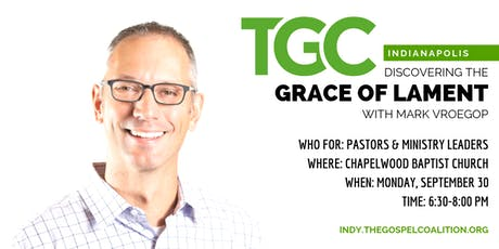 """The Grace of Lament"" with Mark Vroegop, hosted by TGC Indy tickets"