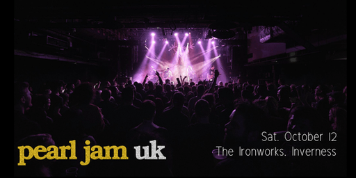 Pearl Jam UK - Ironworks, Inverness