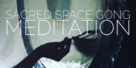 SACRED SPACE GONG MEDITATION tickets