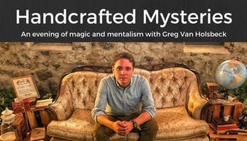 """""""Handcrafted Mysteries"""": An Evening of Magic With Greg Van Holsbeck"""