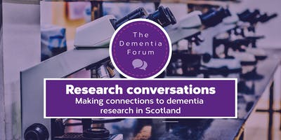 Dementia Forum: Research Conversations - making connections to dementia research in Scotland
